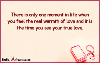 There is only one moment in life when you feel the real warmth of love