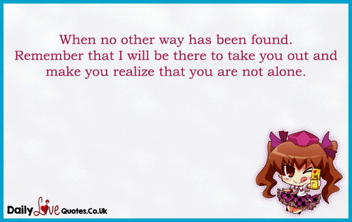 When no other way has been found. Remember that I will be there to take you