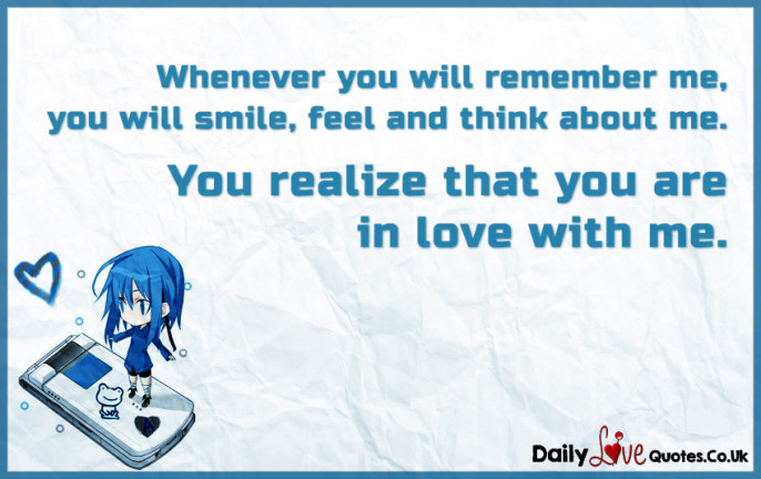 Whenever you will remember me, you will smile, feel and think about me