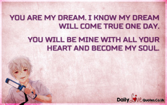 You are my dream. I know my dream will come true one day. You will be mine