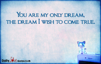 You are my only dream, the dream I wish to come true