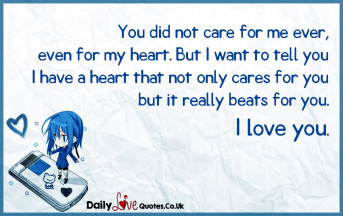 You did not care for me ever, even for my heart. But I want to tell you I have