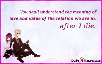 You shall understand the meaning of love and value of the relation