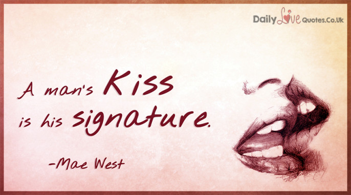 A man's kiss is his signature