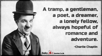 A tramp, a gentleman, a poet, a dreamer, a lonely fellow, always hopeful