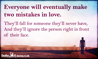 Everyone will eventually make two mistakes in love