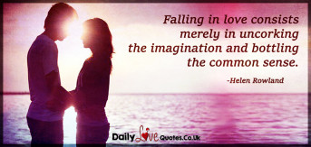 Falling in love consists merely in uncorking the imagination
