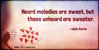 Heard melodies are sweet, but those unheard are sweeter