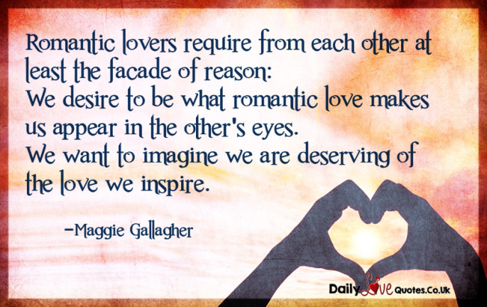 Romantic lovers require from each other at least the facade of reason: We desire to be what