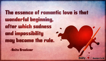The essence of romantic love is that wonderful beginning, after which sadness