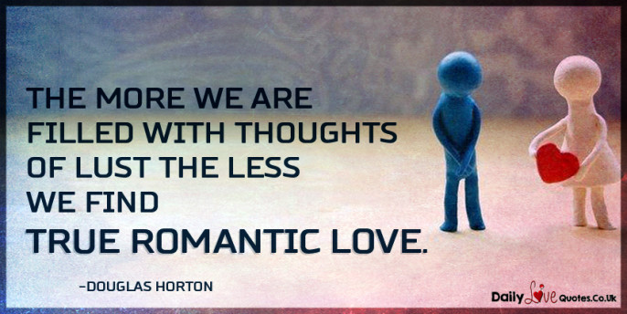 The More We Are Filled With Thoughts Of Lust The Less We Find True Romantic  Love