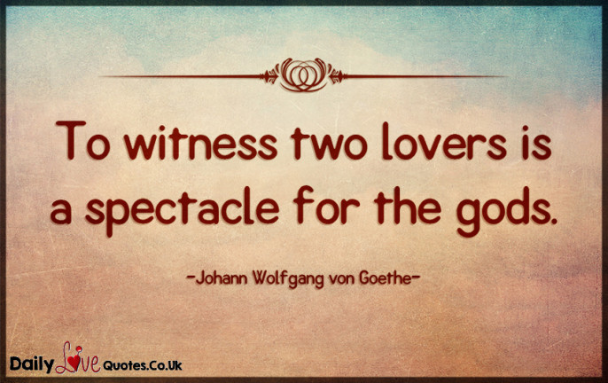 To witness two lovers is a spectacle for the gods