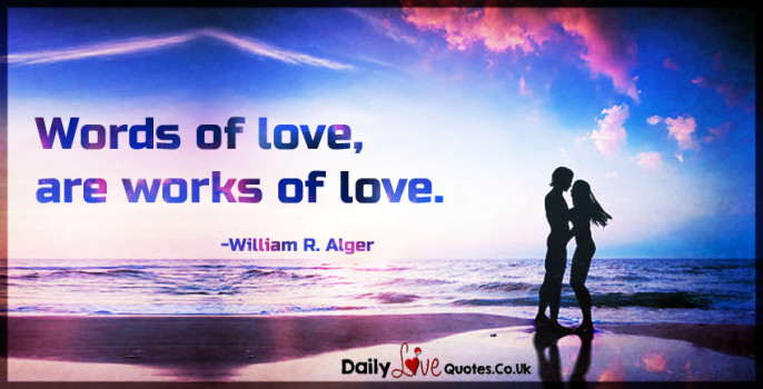 Words of love, are works of love.