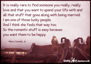 It is really rare to find someone you really, really love and that you want to spend your life