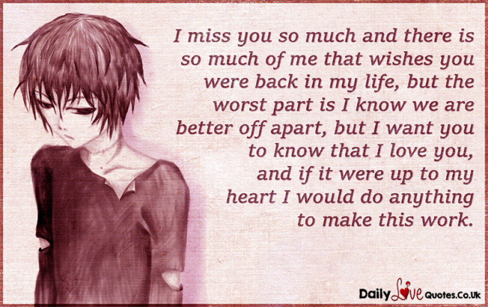 I miss you so much and there is so much of me that wishes ...
