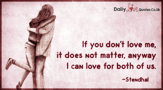 If You Dont Love Me It Does Not Matter Anyway I Can Love For